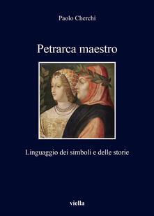 Petrarca maestro. Linguaggio dei simboli e delle storie - Paolo Cherchi - ebook