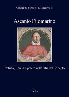 Ascanio Filomarino. Nobiltà, chiesa e potere nell'Italia del Seicento - Giuseppe Mrozek Eliszezynski - ebook