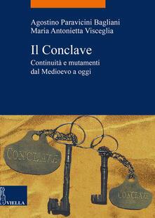 Il Conclave. Continuità e mutamenti dal Medioevo a oggi - Agostino Paravicini Bagliani,Maria Antonietta Visceglia - ebook