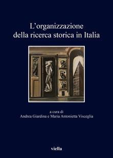 L' organizzazione della ricerca storica in Italia - Maria Antonietta Visceglia,Andrea Giardina - ebook
