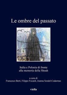Le ombre del passato. Italia e Polonia di fronte alla memoria della Shoah - Francesco Berti,Filippo Focardi,Joanna Sondel-Cedarmas - ebook