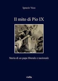 Il mito di Pio IX. Storia di un papa liberale e nazionale - Ignazio Veca - ebook
