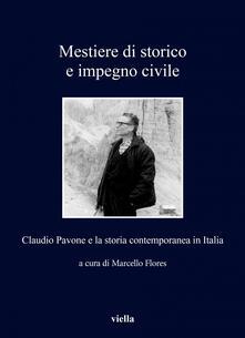 Mestiere di storico e impegno civile. Claudio Pavone e la storia contemporanea in Italia - Marcello Flores - ebook