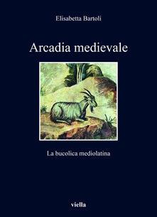 Arcadia medievale. La poesia bucolica mediolatina - Elisabetta Bartoli - ebook
