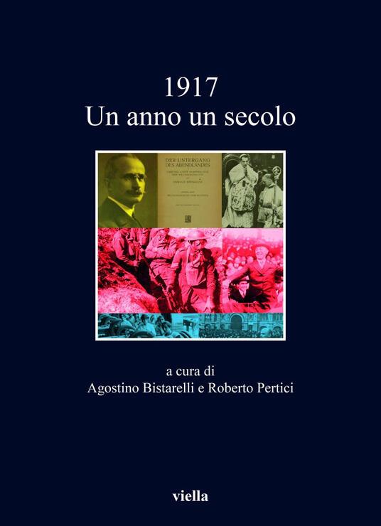 1917. Un anno, un secolo - Agostino Bistarelli,Roberto Pertici - ebook