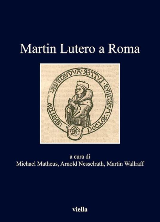 Martin Lutero a Roma - Michael Matheus,Arnold Nesselrath,Martin Wallraff - ebook