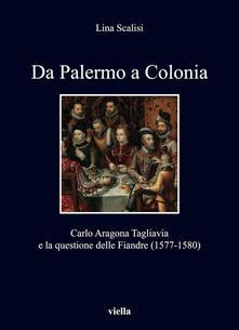 Da Palermo a Colonia. Carlo Aragona Tagliavia e la questione delle Fiandre (1577-1580) - Lina Scalisi - ebook