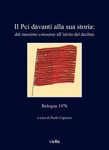Il PCI davanti alla sua storia: dal massimo consenso all'inizio del declino. Bologna 1976 - Paolo Capuzzo - ebook