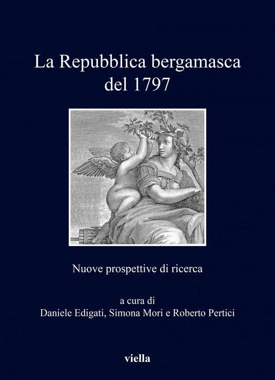 La repubblica bergamasca del 1797. Nuove prospettive di ricerca - Daniele Edigati,Simona Mori,Roberto Pertici - ebook