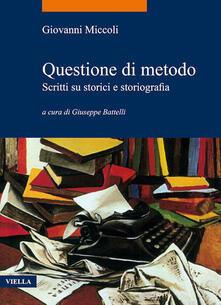 Questione di metodo. Scritti su storici e storiografia - Giovanni Miccoli,Giuseppe Battelli - ebook
