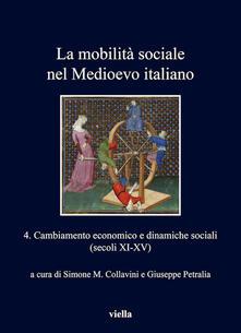 La mobilità sociale nel Medioevo italiano. Vol. 4 - Simone M. Collavini,Giuseppe Petralia - ebook