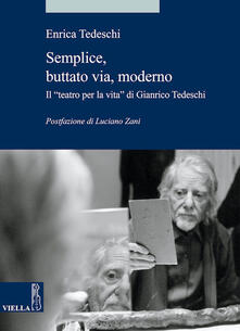 Semplice, buttato via, moderno. Il «teatro per la vita» di Gianrico Tedeschi - Enrica Tedeschi - ebook