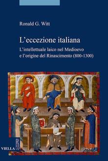 L' eccezione italiana. L'intellettuale laico nel Medioevo e l'origine del Rinascimento (800-1300) - Anna Carocci,Ronald G. Witt - ebook