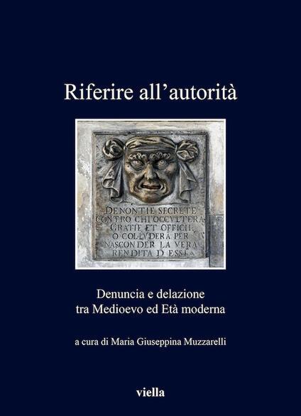 Riferire all'autorità. Denuncia e delazione tra Medioevo ed Età Moderna - Maria Giuseppina Muzzarelli - ebook