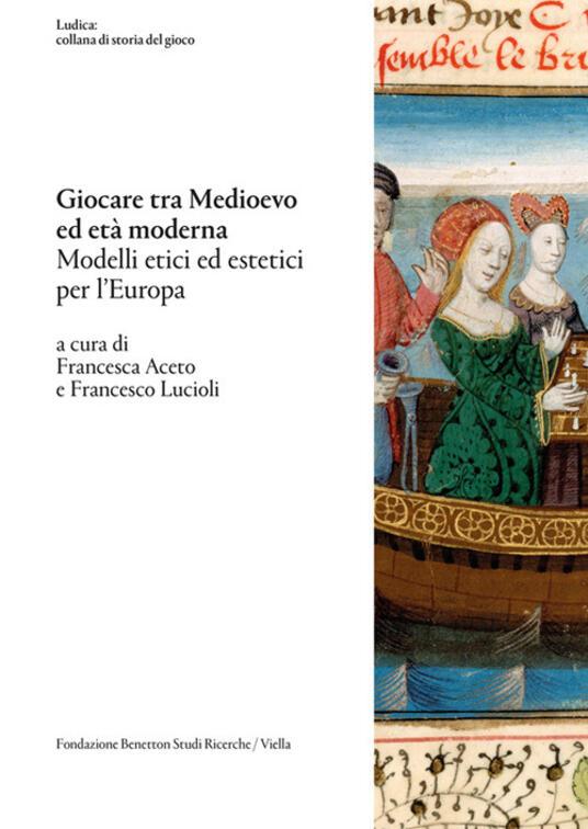 Giocare tra Medioevo ed Età moderna. Modelli etici ed estetici per l'Europa - Francesca Aceto,Francesco Lucioli - ebook