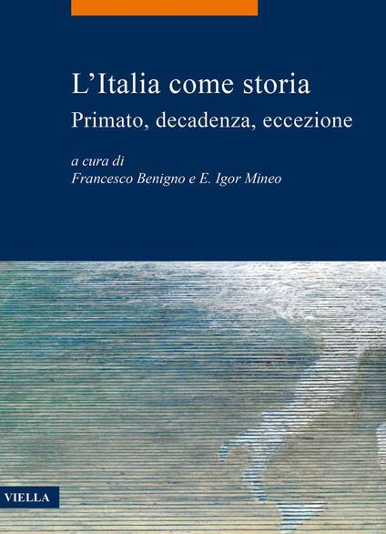 L' Italia come storia. Primato, decadenza, eccezione - Francesco Benigno,E. Igor Mineo - ebook