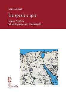 Tra spezie e spie. Filippo Pigafetta nel Mediterraneo del Cinquecento - Andrea Savio - ebook