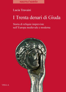 I trenta denari di Giuda. Storia di reliquie impreviste nell'Europa medievale e moderna - Lucia Travaini - ebook