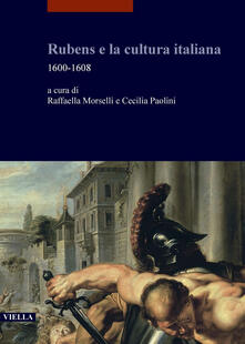 Rubens e la cultura italiana. 1600-1608 - Raffaella Morselli,Cecilia Paolini - ebook