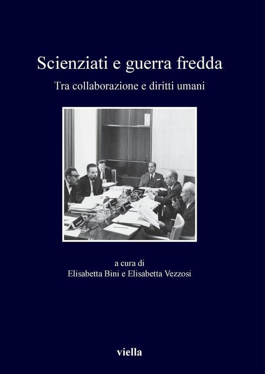 Scienziati e guerra fredda. Tra collaborazione e diritti umani - Elisabetta Bini,Elisabetta Vezzosi - ebook