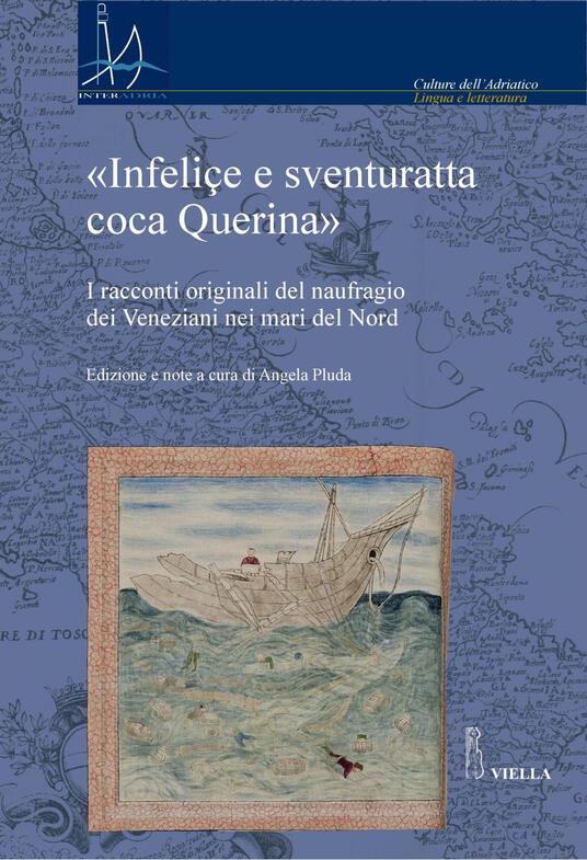 «Infeliçe e sventuratta coca Querina». I racconti originali del naufragio dei Veneziani nei mari del Nord - Angela Pluda - ebook