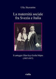 La maternità sociale fra Svezia e Italia. Il carteggio Ellen Key-Ersilia Majno (1907-1917) - Ulla Åkerström - ebook