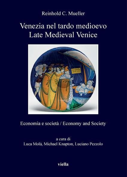 Venezia nel tardo medioevo. Economia e società-Late Medieval Venice. Economy and society