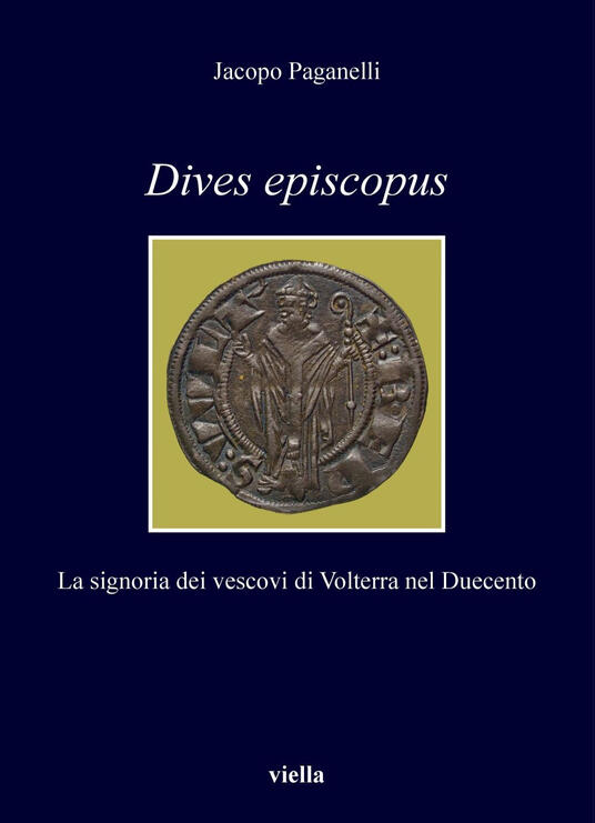 Dives episcopus. La signoria dei vescovi di Volterra nel Duecento - Jacopo Paganelli - ebook