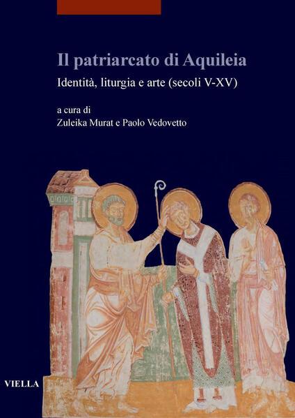 Il patriarcato di Aquileia. Identità, liturgia e arte (secoli V-XV) - Zuleika Murat,Paolo Vedovetto - ebook