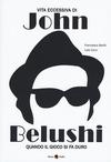 Vita eccessiva di John Belushi. Quando il gioco si fa duro