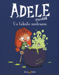Adele Crudele. Vol. 7: Un talento mostruoso - Mr Tan Miss Prickly - wuz.it