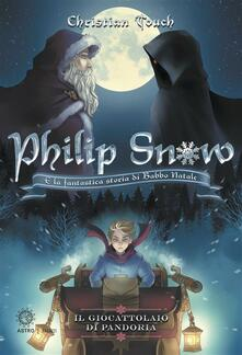 Il giocattolaio di Pandoria. Philip Snow e la fantastica storia di Babbo Natale - Christian Touch,Rosaria Trivisonne - ebook