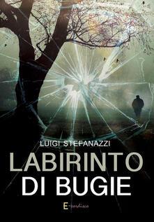 Labirinto di bugie - Luigi Stefanazzi - ebook