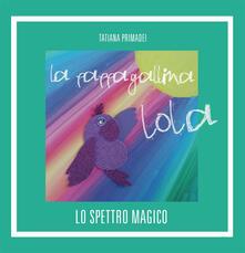La pappagallina Lola. Lo spettro magico - Luna Lustrissimi,Arianna Scoscina,Tatiana Primadei - ebook
