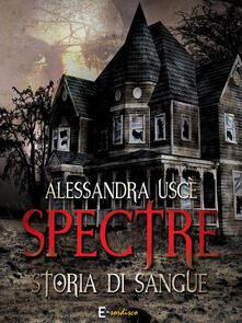 Spectre. Storia di sangue - Alessandra Uscè - ebook