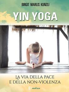 Yin Yoga. La via della pace e della non-violenza - Birgit Marlis Künzli - ebook