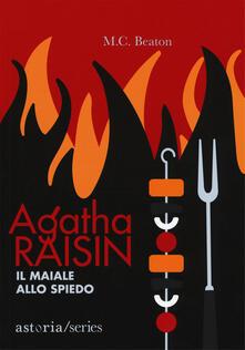 Il maiale allo spiedo. Agatha Raisin - M. C. Beaton - copertina