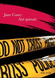 Atti spietati - Jane Casey - copertina