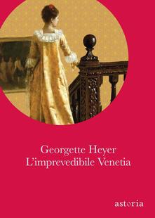 L' imprevedibile Venetia - Georgette Heyer,Cecilia Vallardi,Anna Luisa Zazo,Lidia Zazo - ebook