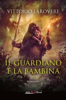 Il guardiano e la bambina - Vittorio Larovere - copertina