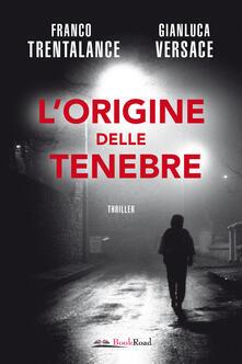 L' origine delle tenebre - Franco Trentalance,Gianluca Versace - ebook