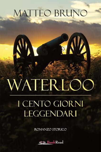 Waterloo. iI cento giorni leggendari - Matteo Bruno - ebook