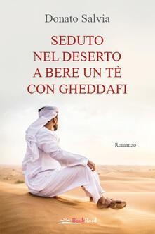 Seduto nel deserto a bere un tè con Gheddafi - Donato Salvia - ebook