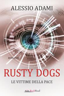 Le vittime della pace. Rusty Dogs - Alessio Adami - ebook