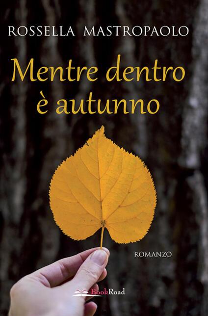 Mentre dentro è autunno - Rossella Mastropaolo - ebook