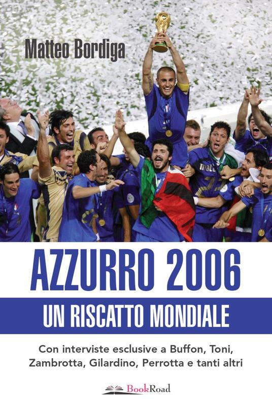 Azzurro 2006. Un riscatto mondiale - Matteo Bordiga - ebook