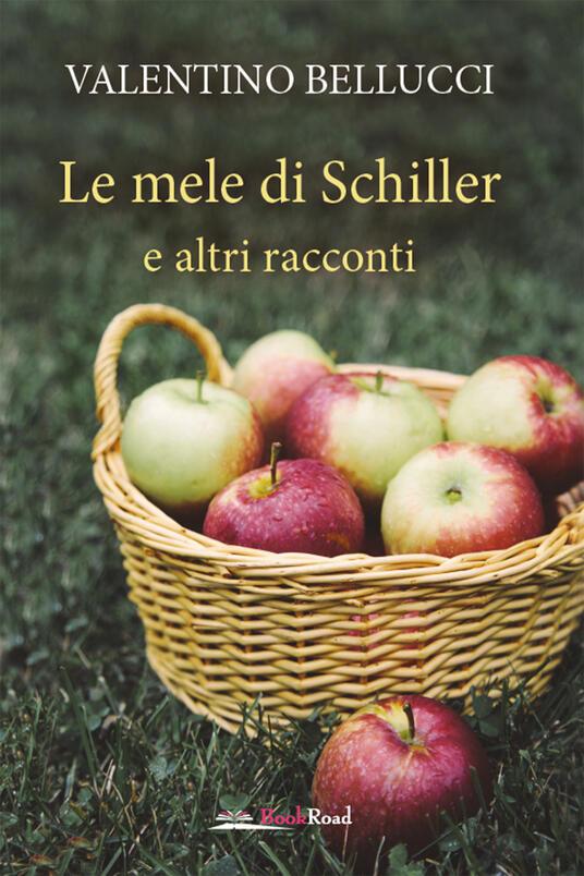 Le mele di Schiller e altri racconti - Valentino Bellucci - ebook