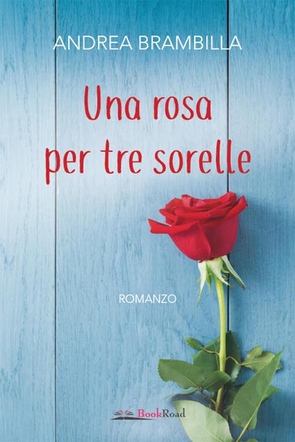 Una rosa per tre sorelle - Andrea Brambilla - ebook