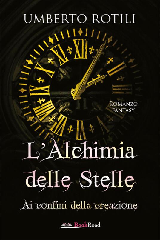L' alchimia delle stelle. Ai confini della creazione - Umberto Rotili - ebook