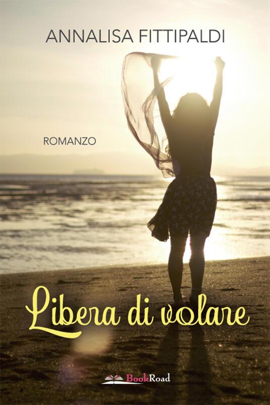 Libera di volare - Annalisa Fittipaldi - ebook